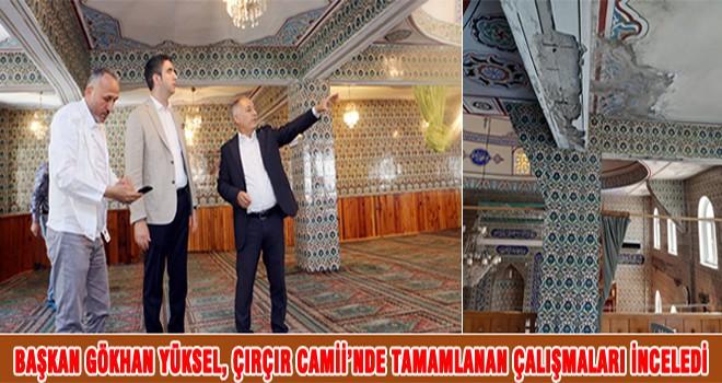 Başkan Gökhan Yüksel, Çırçır Camii'nde Tamamlanan Çalışmaları İnceledi