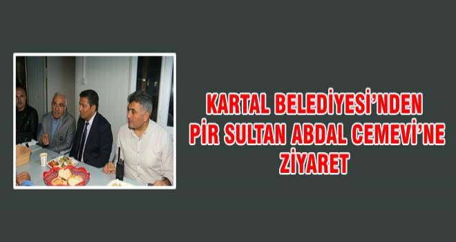 KARTAL BELEDİYESİ'NDEN PİR SULTAN ABDAL CEMEVİ'NE ZİYARET