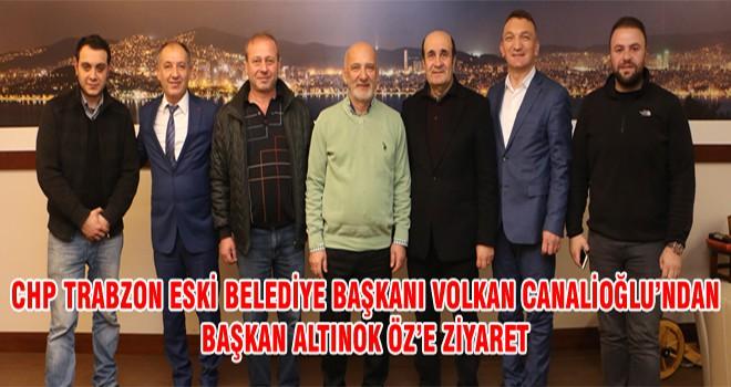 CHP Trabzon Eski Belediye Başkanı Volkan Canalioğlu'ndan Başkan Altınok Öz'e Ziyaret