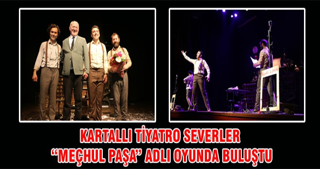 """Kartallı Tiyatro Severler """"Meçhul Paşa"""" Adlı Oyunda Buluştu"""
