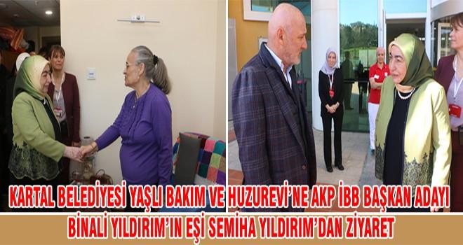 Kartal  Belediyesi Yaşlı Bakım Ve Huzurevi'ne AKP İBB Başkan Adayı Binali Yıldırım'ın Eşi Semiha Yıldırım'dan Ziyaret