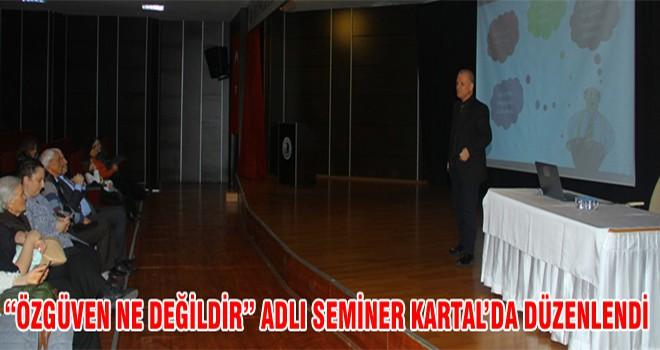 """""""Özgüven Ne Değildir"""" Adlı Seminer Kartal'da Düzenlendi"""