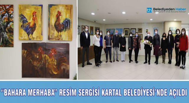 """""""BAHARA MERHABA"""" RESİM SERGİSİ KARTAL BELEDİYESİ'NDE AÇILDI"""
