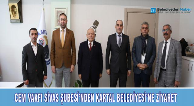 CEM VAKFI SİVAS ŞUBESİ'NDEN KARTAL BELEDİYESİ'NE ZİYARET