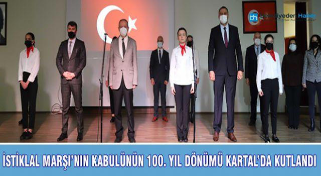 İSTİKLAL MARŞI'NIN KABULÜNÜN 100. YIL DÖNÜMÜ KARTAL'DA KUTLANDI