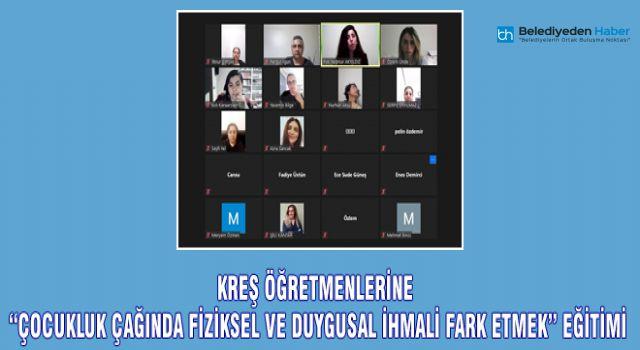 """KREŞ ÖĞRETMENLERİNE """"ÇOCUKLUK ÇAĞINDA FİZİKSEL VE DUYGUSAL İHMALİ FARK ETMEK"""" EĞİTİMİ"""