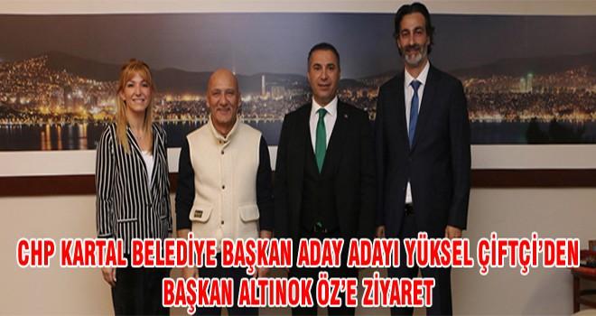CHP Kartal Belediye Başkan Aday Adayı Yüksel Çiftçi'den Başkan Altınok Öz'e Ziyaret