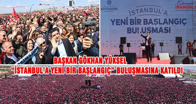 """Başkan Gökhan Yüksel """"İstanbul'a Yeni Bir Başlangıç"""" Buluşmasına Katıldı"""
