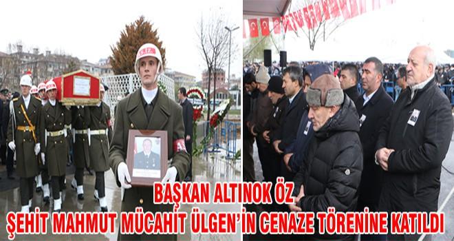 Başkan Altınok Öz Şehit Mahmut Mücahit Ülgen'in Cenaze Törenine Katıldı