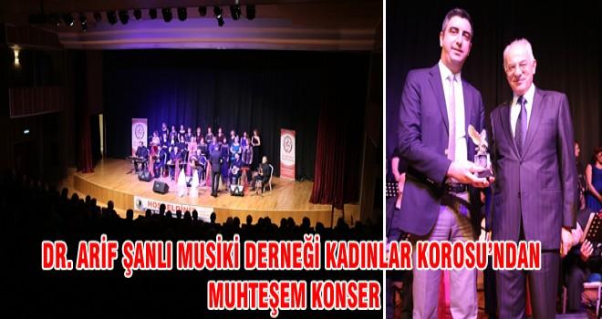 DR. ARİF ŞANLI MUSİKİ DERNEĞİ KADINLAR KOROSU'NDAN MUHTEŞEM KONSER