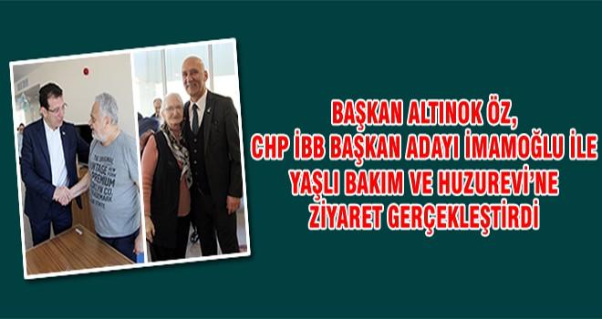 Başkan Altınok Öz, CHP İBB Başkan Adayı İmamoğlu İle Yaşlı Bakım Ve Huzurevi'ne Ziyaret Gerçekleştirdi
