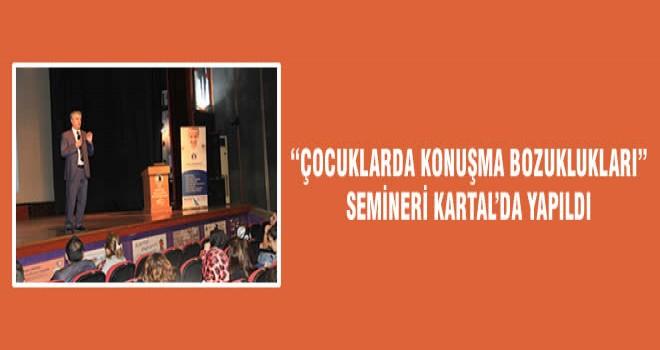 """""""ÇOCUKLARDA KONUŞMA BOZUKLUKLARI"""" SEMİNERİ KARTAL'DA YAPILDI"""