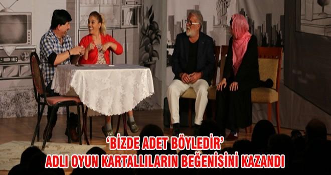 'BİZDE ADET BÖYLEDİR'ADLI OYUN KARTALLILARIN BEĞENİSİNİ KAZANDI