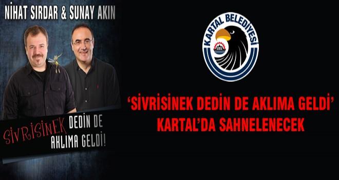 'SİVRİSİNEK DEDİN DE AKLIMA GELDİ' KARTAL'DA SAHNELENECEK