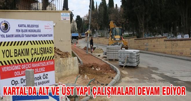 KARTAL'DA ALT VE ÜST YAPI ÇALIŞMALARI DEVAM EDİYOR