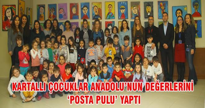 KARTALLI ÇOCUKLAR ANADOLU'NUN DEĞERLERİNİ 'POSTA PULU' YAPTI
