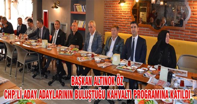 Başkan Altınok Öz CHP'li Aday Adaylarının Buluştuğu Kahvaltı Programına Katıldı