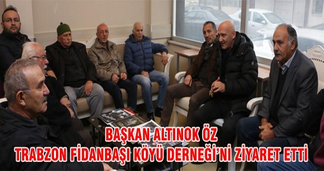 Başkan Altınok Öz Trabzon Fidanbaşı Köyü Derneği'ni Ziyaret Etti