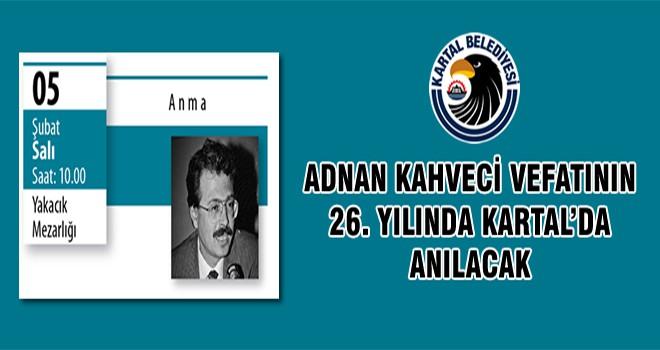 Adnan Kahveci Vefatının 26. Yılında Kartal'da Anılacak
