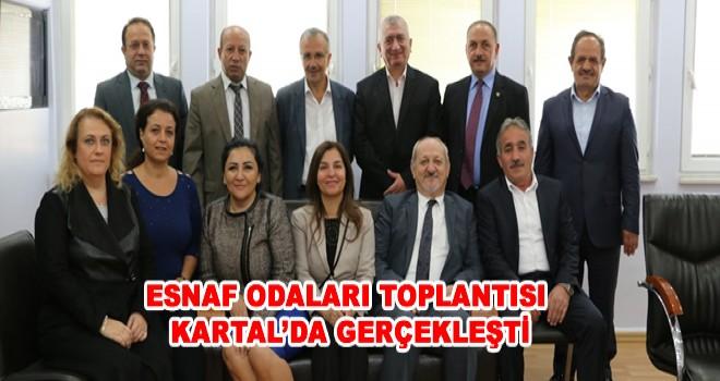 ESNAF ODALARI TOPLANTISI KARTAL'DA GERÇEKLEŞTİ