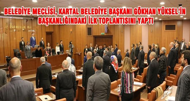Belediye Meclisi, Kartal Belediye Başkanı Gökhan Yüksel'in Başkanlığındaki İlk Toplantısını Yaptı