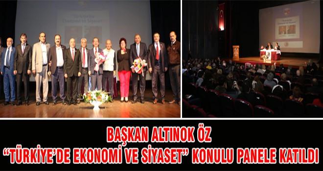 """Başkan Altınok Öz """"Türkiye 'de Ekonomi Ve Siyaset"""" Konulu Panele Katıldı"""