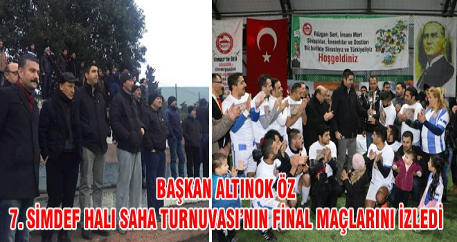 BAŞKAN ALTINOK ÖZ 7. SİMDEF HALI SAHA TURNUVASI'NIN FİNAL MAÇLARINI İZLEDİ
