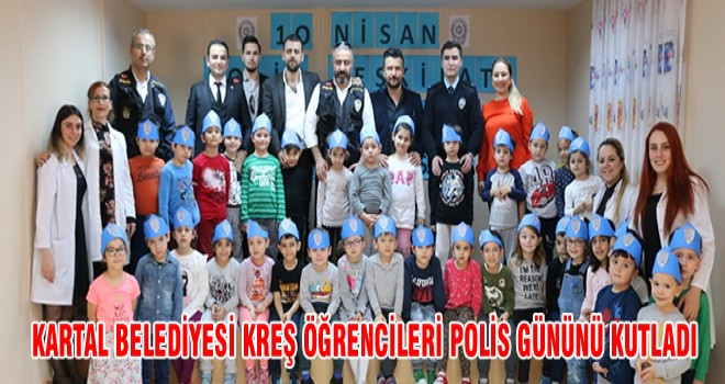 KARTAL BELEDİYESİ KREŞ ÖĞRENCİLERİ POLİS GÜNÜNÜ KUTLADI