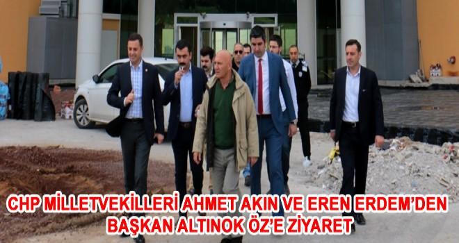 CHP MİLLETVEKİLLERİ AHMET AKIN VE EREN ERDEM'DEN BAŞKAN ALTINOK ÖZ'E ZİYARET