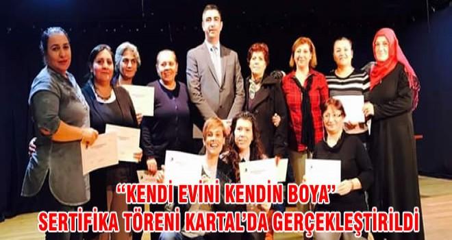 """""""KENDİ EVİNİ KENDİN BOYA"""" SERTİFİKA TÖRENİ KARTAL'DA GERÇEKLEŞTİRİLDİ"""
