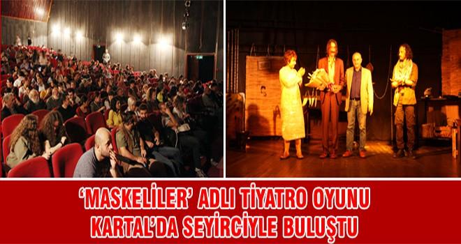 'Maskeliler' Adlı Tiyatro Oyunu Kartal 'da Seyirciyle Buluştu