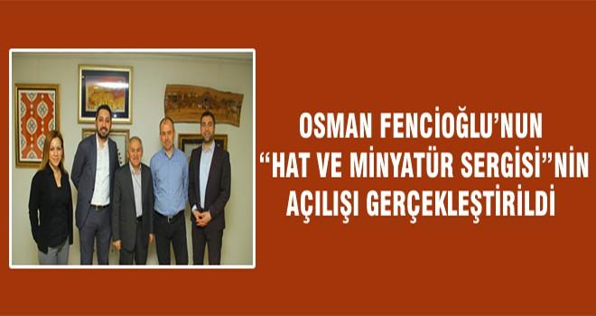 """Osman Fencioğlu'nun """"Hat Ve Minyatür Sergisi""""nin Açılışı Gerçekleştirildi"""