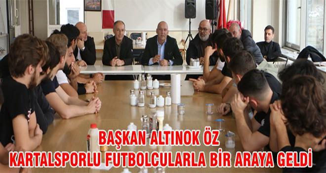 Başkan Altınok Öz Kartalsporlu Futbolcularla Bir Araya Geldi