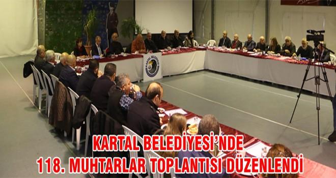 Kartal Belediyesi'nde 118. Muhtarlar Toplantısı Düzenlendi