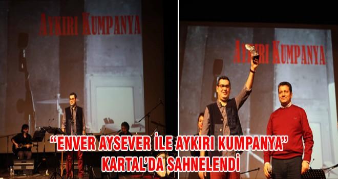 """""""ENVER AYSEVER İLE AYKIRI KUMPANYA"""" KARTAL'DA SAHNELENDİ"""