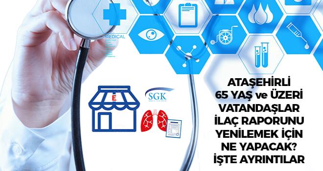 Ataşehir'de ilaç raporu biten ve yenilemek isteyen 65 yaş ve üzeri vatandaşlar ne yapacak! İşte ayrıntılar...