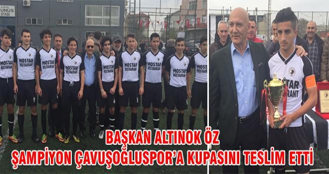 Başkan Altınok Öz Şampiyon Çavuşoğluspor'a Kupasını Teslim Etti