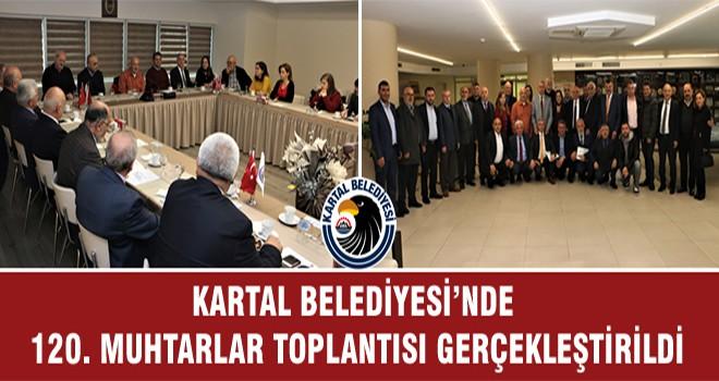 Kartal Belediyesi'nde 120. Muhtarlar Toplantısı Gerçekleştirildi