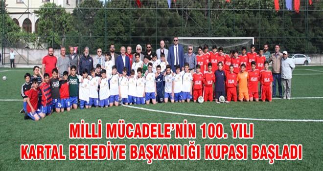 Milli Mücadele'nin 100. Yılı Kartal Belediye Başkanlığı Kupası Başladı