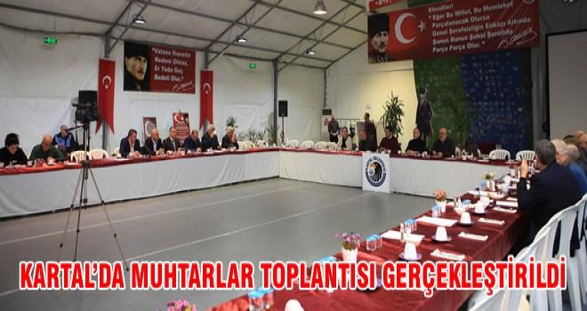 KARTAL'DA MUHTARLAR TOPLANTISI GERÇEKLEŞTİRİLDİ