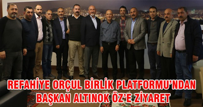 Refahiye Orçul Birlik Platformu'ndan Başkan Altınok Öz'e Ziyaret