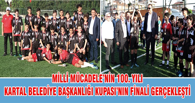 Milli Mücadele'nin 100. Yılı Kartal Belediye Başkanlığı Kupası'nın Finali Gerçekleşti
