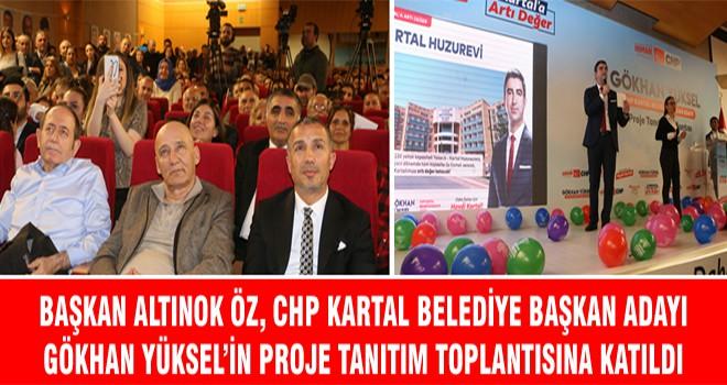 Başkan Altınok Öz, CHP Kartal Belediye Başkan Adayı Gökhan Yüksel'in Proje Tanıtım Toplantısına Katıldı