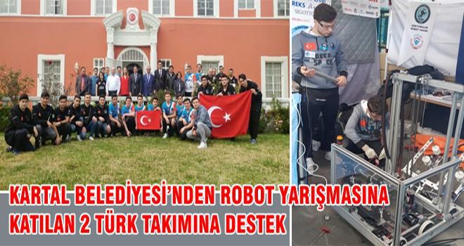 Kartal Belediyesi'nden Robot Yarışmasına Katılan 2 Türk Takımına Destek