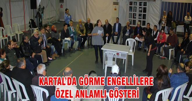 KARTAL'DA GÖRME ENGELLİLERE ÖZEL ANLAMLI GÖSTERİ
