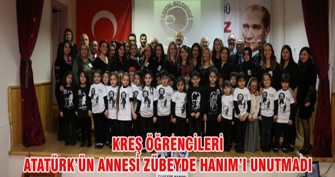 KREŞ ÖĞRENCİLERİ ATATÜRK'ÜN ANNESİ ZÜBEYDE HANIM'I UNUTMADI