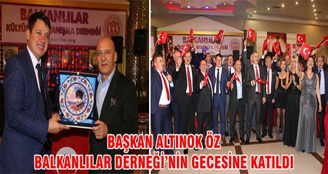 Başkan Altınok Öz Balkanlılar Derneği'nin Gecesine Katıldı