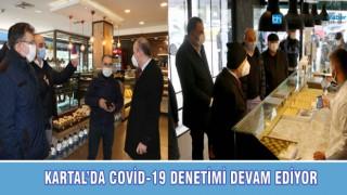KARTAL'DA COVİD-19 DENETİMİ DEVAM EDİYOR